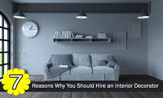 7 Reasons Why You Should Hire An Interior Decorator